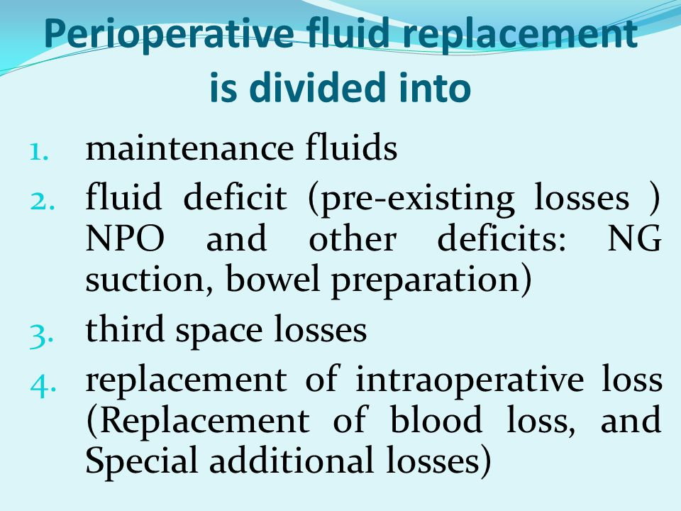 Perioperative fluid replacement is divided into