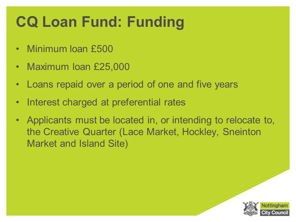 CQ Loan Fund: Funding Minimum loan £500 Maximum loan £25,000