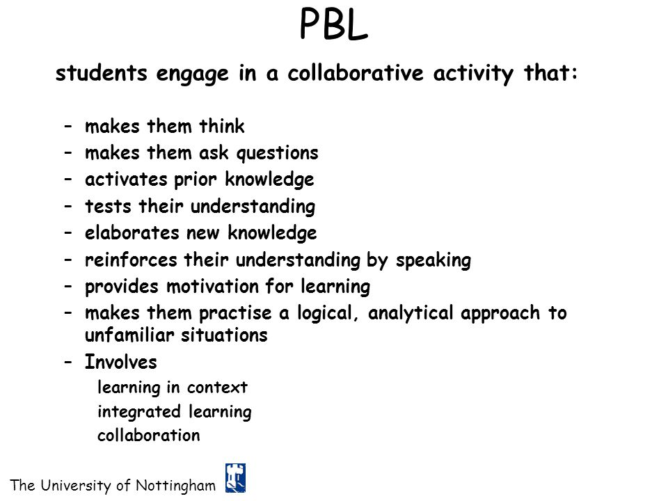 PBL students engage in a collaborative activity that: makes them think