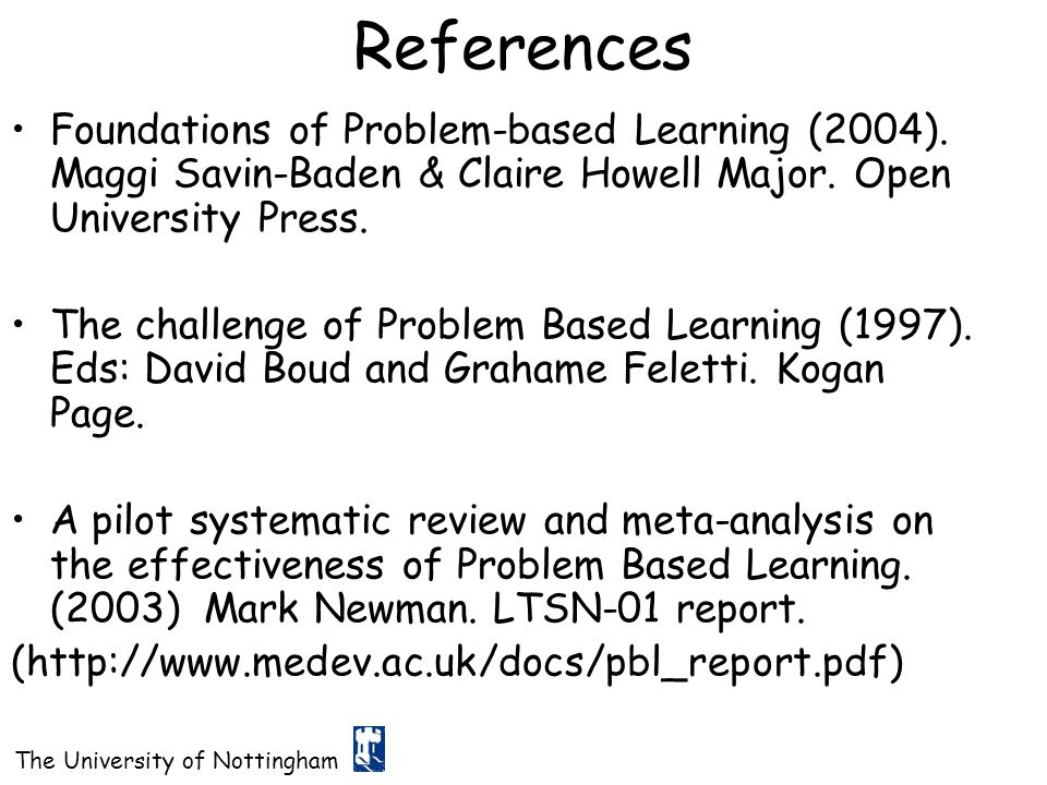 References Foundations of Problem-based Learning (2004). Maggi Savin-Baden & Claire Howell Major. Open University Press.
