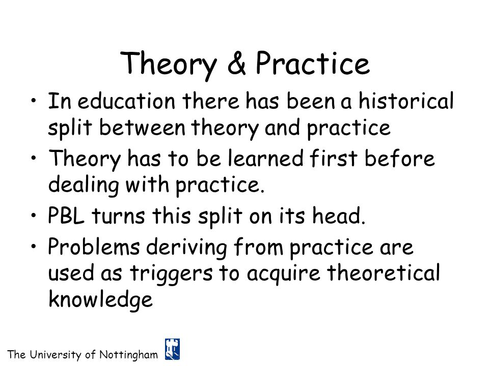 Theory & Practice In education there has been a historical split between theory and practice.
