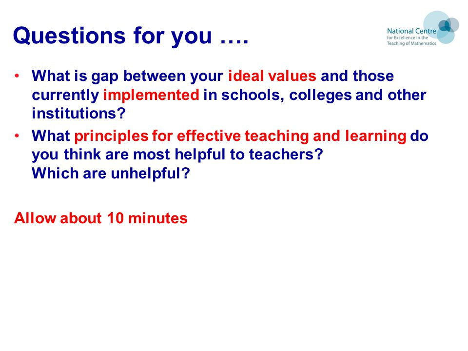 Questions for you …. What is gap between your ideal values and those currently implemented in schools, colleges and other institutions
