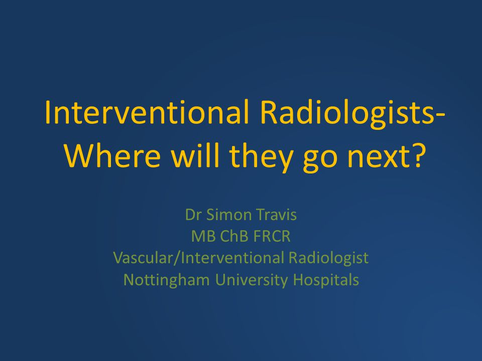 Interventional Radiologists- Where will they go next