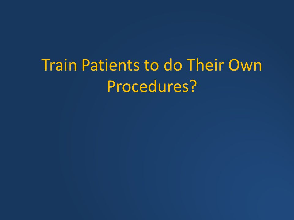 Train Patients to do Their Own Procedures