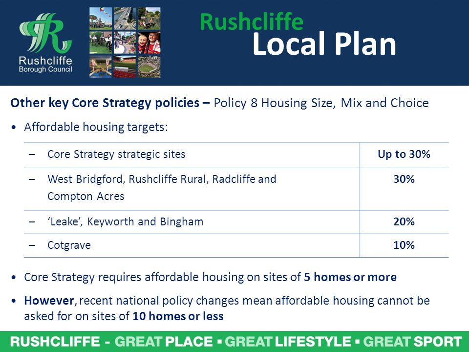 Rushcliffe Local Plan. Other key Core Strategy policies – Policy 8 Housing Size, Mix and Choice. Affordable housing targets: