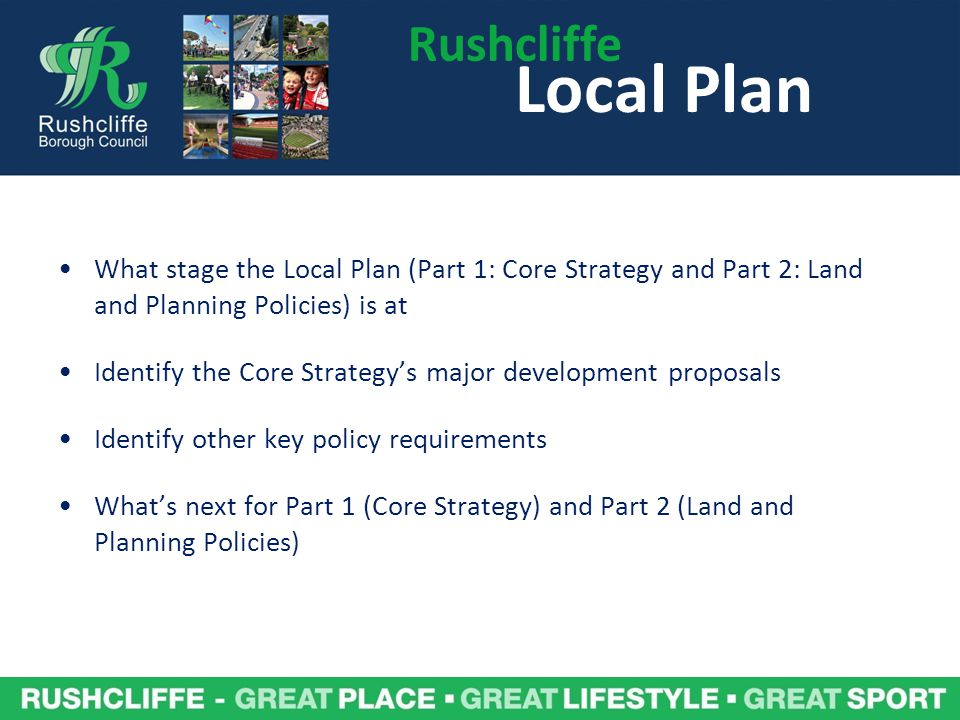 Rushcliffe Local Plan. What stage the Local Plan (Part 1: Core Strategy and Part 2: Land and Planning Policies) is at.