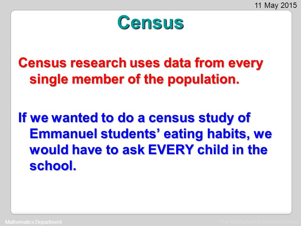 Census Census research uses data from every single member of the population.