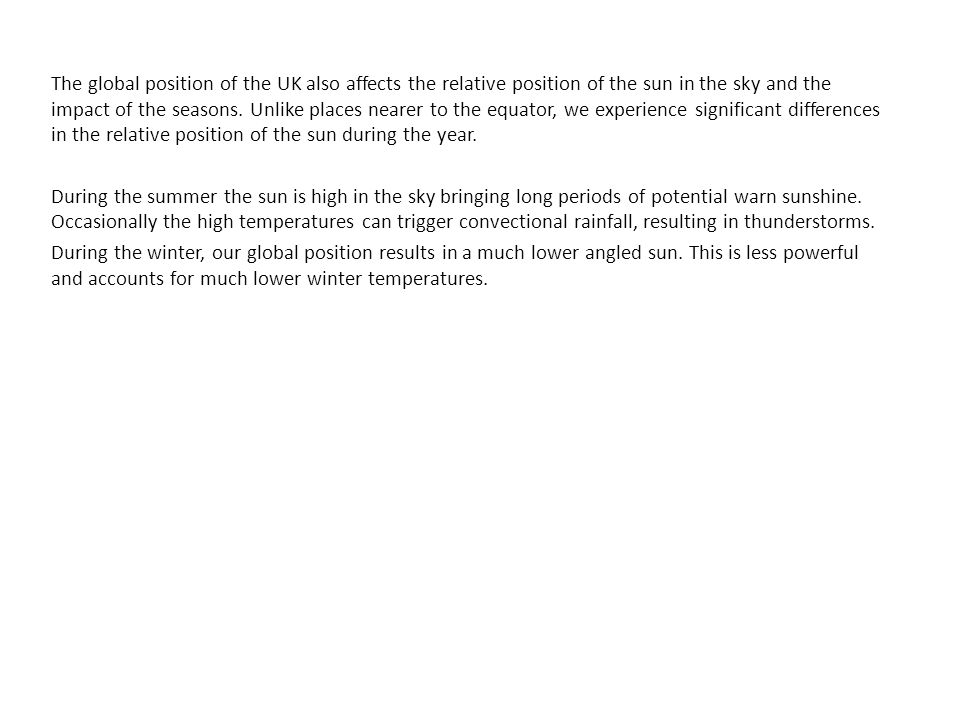 The global position of the UK also affects the relative position of the sun in the sky and the impact of the seasons.