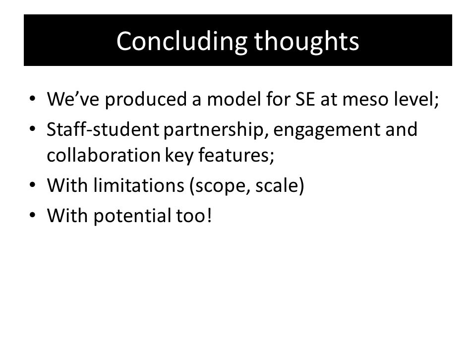 Concluding thoughts We've produced a model for SE at meso level;
