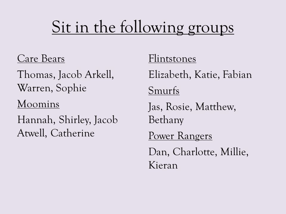 Sit in the following groups