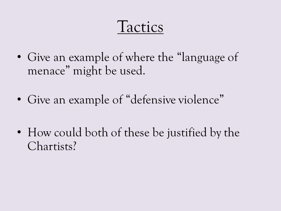 Tactics Give an example of where the language of menace might be used. Give an example of defensive violence