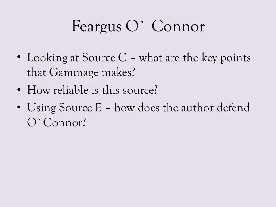 Feargus O` Connor Looking at Source C – what are the key points that Gammage makes How reliable is this source