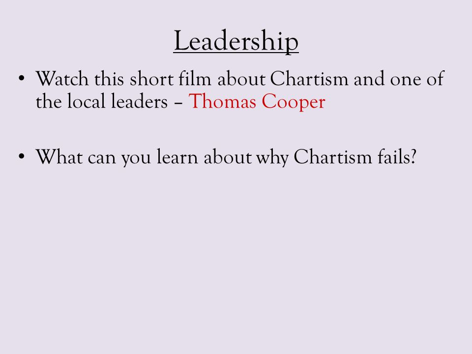 Leadership Watch this short film about Chartism and one of the local leaders – Thomas Cooper.