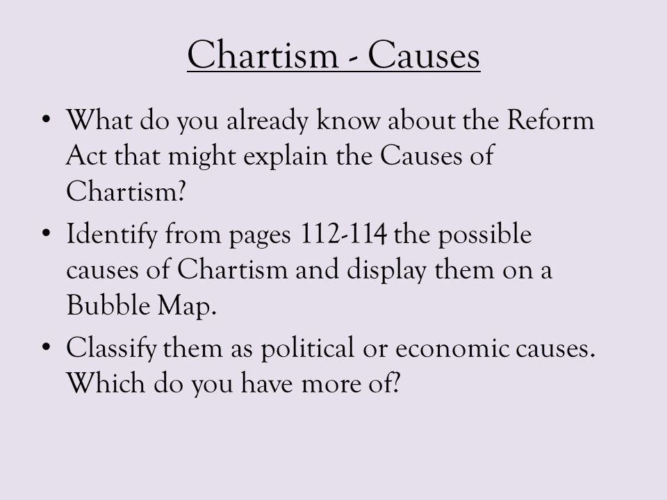 Chartism - Causes What do you already know about the Reform Act that might explain the Causes of Chartism
