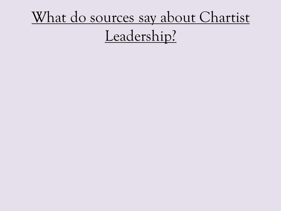 What do sources say about Chartist Leadership