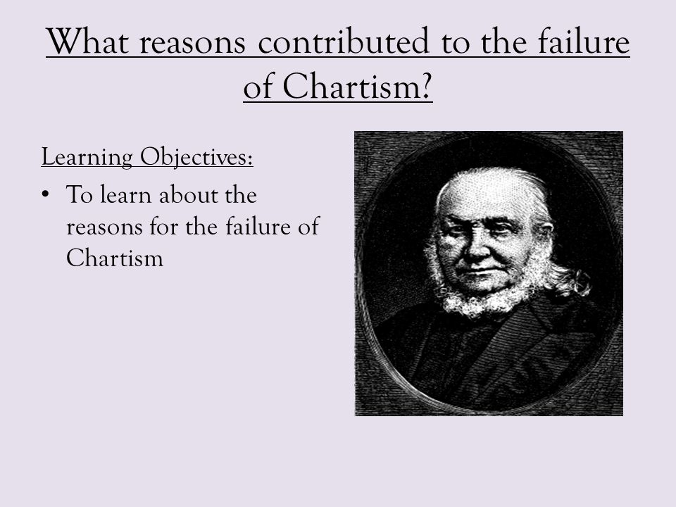 What reasons contributed to the failure of Chartism