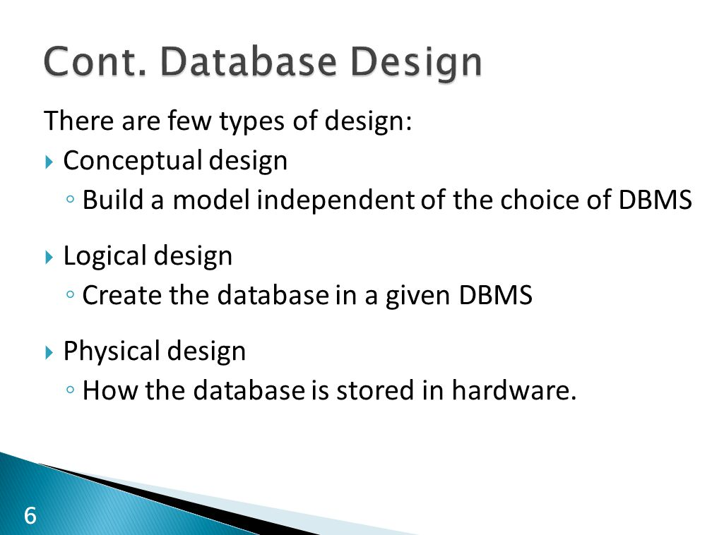 Cont. Database Design There are few types of design: Conceptual design