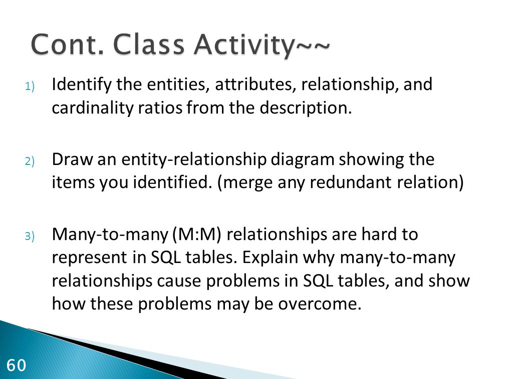 Cont. Class Activity~~ Identify the entities, attributes, relationship, and cardinality ratios from the description.