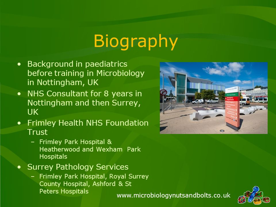 Biography Background in paediatrics before training in Microbiology in Nottingham, UK. NHS Consultant for 8 years in Nottingham and then Surrey, UK.