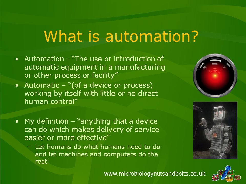What is automation Automation - The use or introduction of automatic equipment in a manufacturing or other process or facility