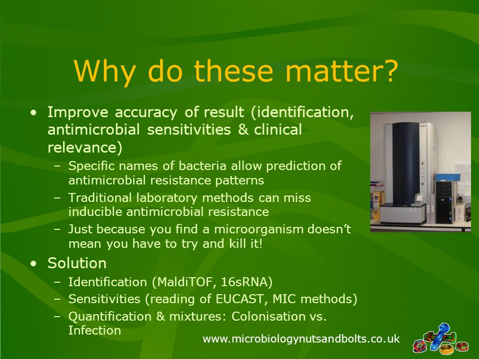 Why do these matter Improve accuracy of result (identification, antimicrobial sensitivities & clinical relevance)