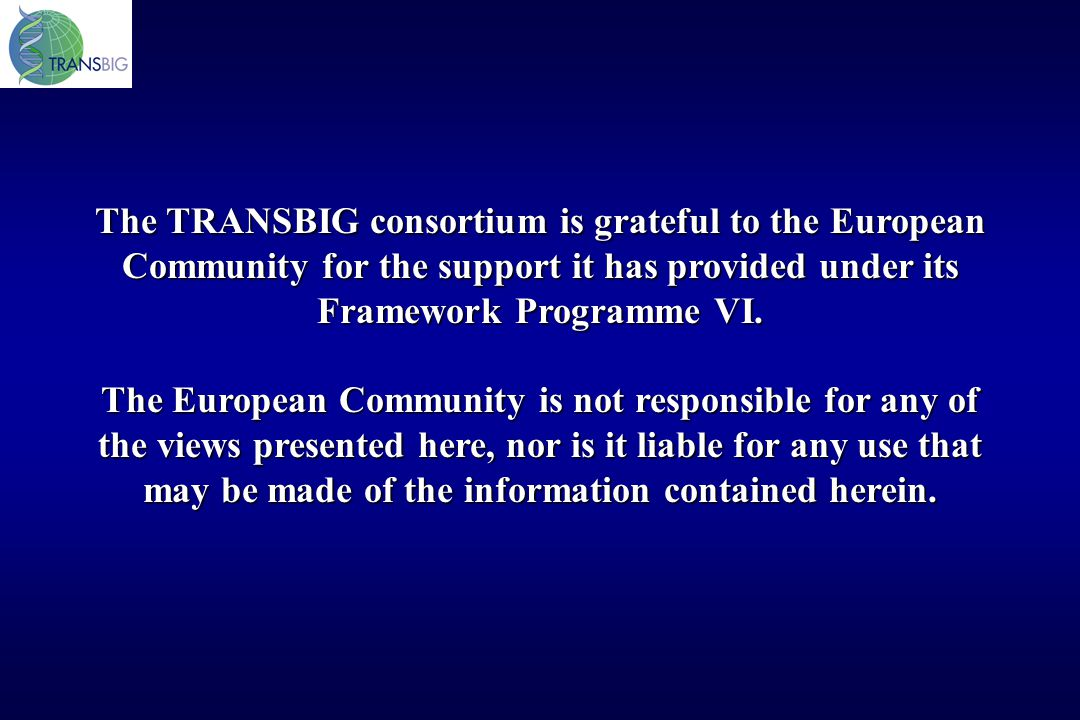 The TRANSBIG consortium is grateful to the European Community for the support it has provided under its Framework Programme VI.