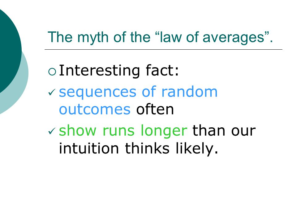 The myth of the law of averages .