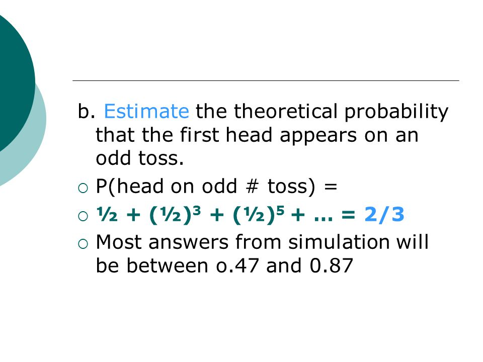 b. Estimate the theoretical probability that the first head appears on an odd toss.