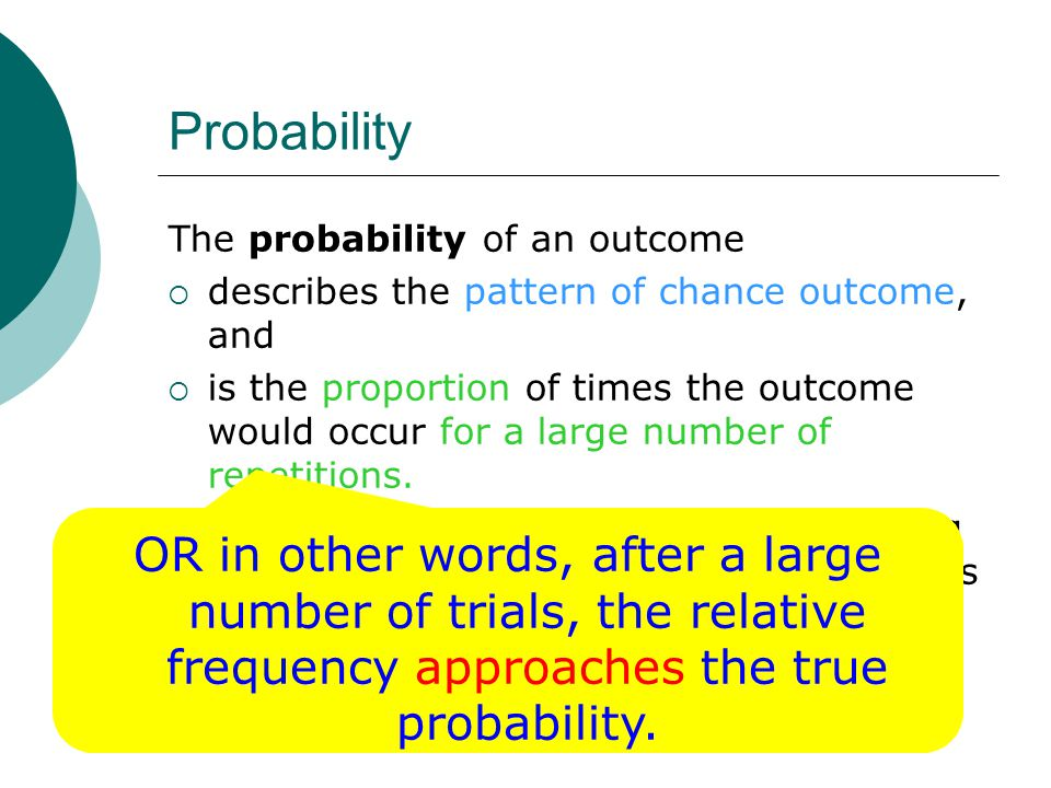 Probability The probability of an outcome. describes the pattern of chance outcome, and.