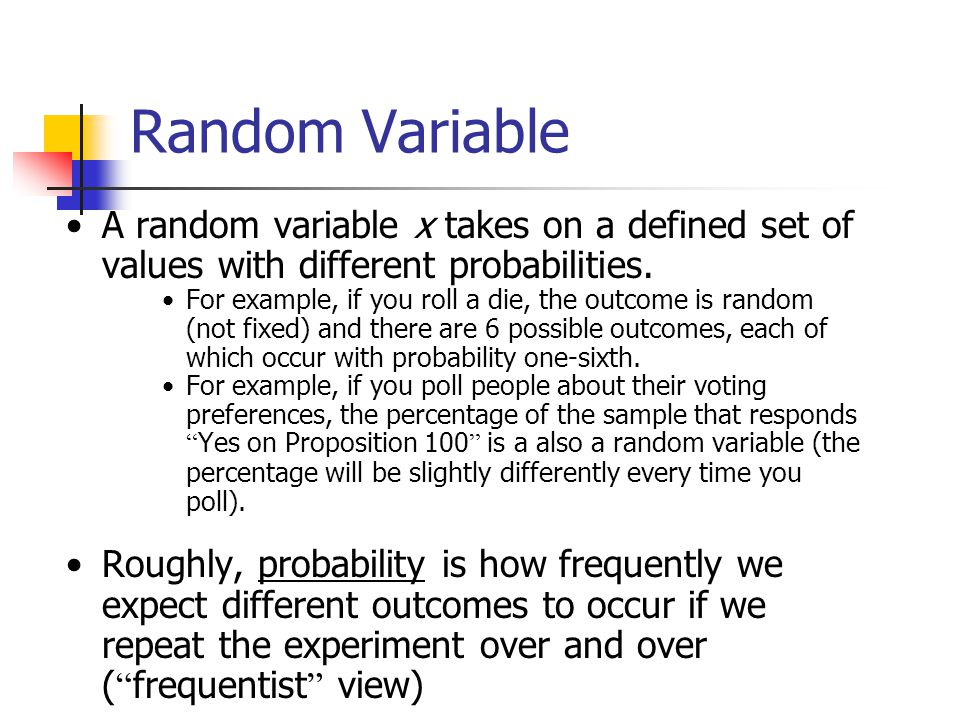 Random Variable A random variable x takes on a defined set of values with different probabilities.