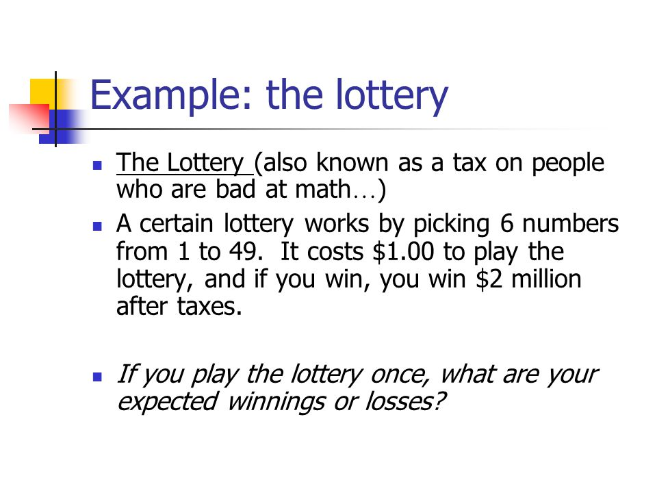 Example: the lottery The Lottery (also known as a tax on people who are bad at math…)