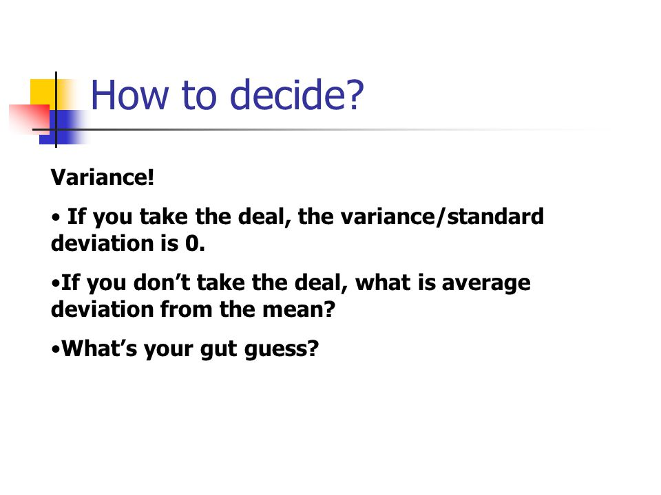 How to decide Variance! If you take the deal, the variance/standard deviation is 0.