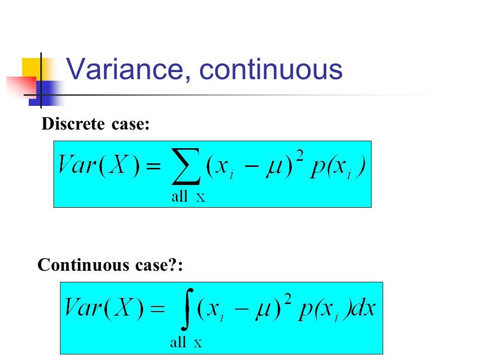 Variance, continuous Discrete case: Continuous case :