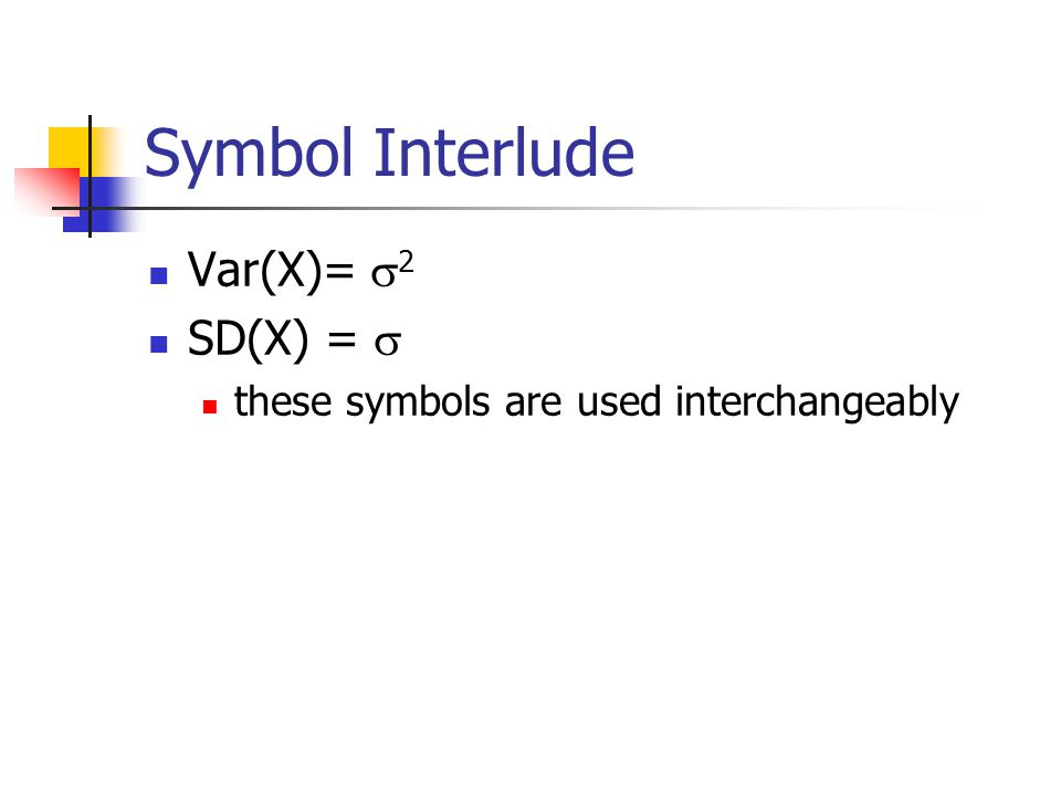 Symbol Interlude Var(X)= 2 SD(X) = 