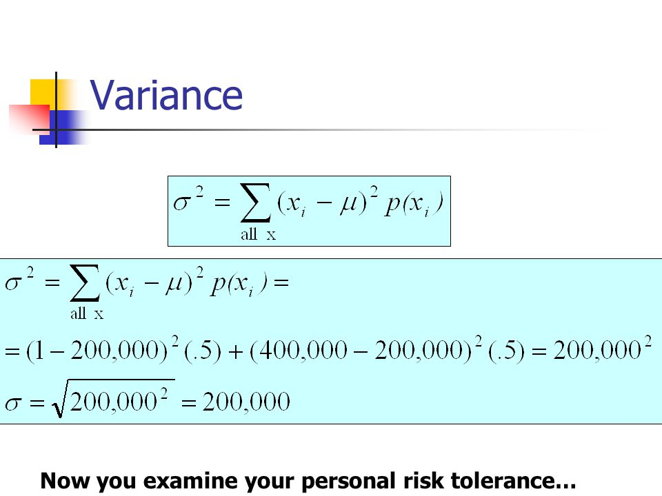 Variance Now you examine your personal risk tolerance…