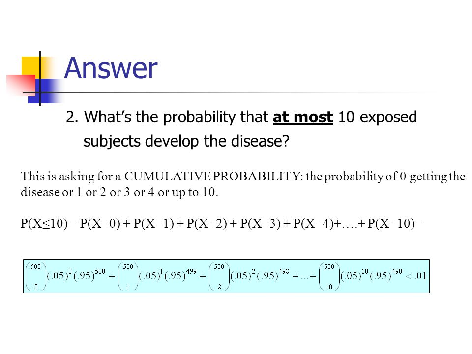 Answer 2. What's the probability that at most 10 exposed subjects develop the disease