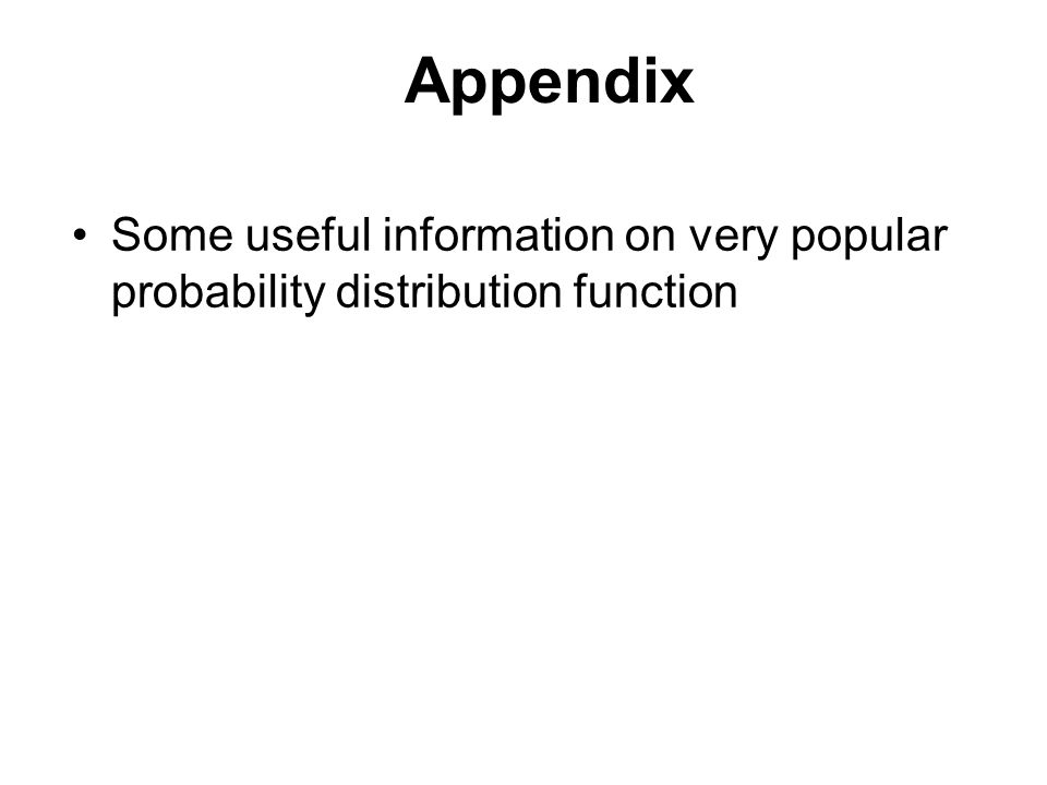 Appendix Some useful information on very popular probability distribution function 6