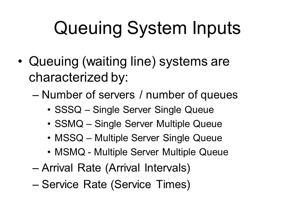 Queuing System Inputs Queuing (waiting line) systems are characterized by: Number of servers / number of queues.
