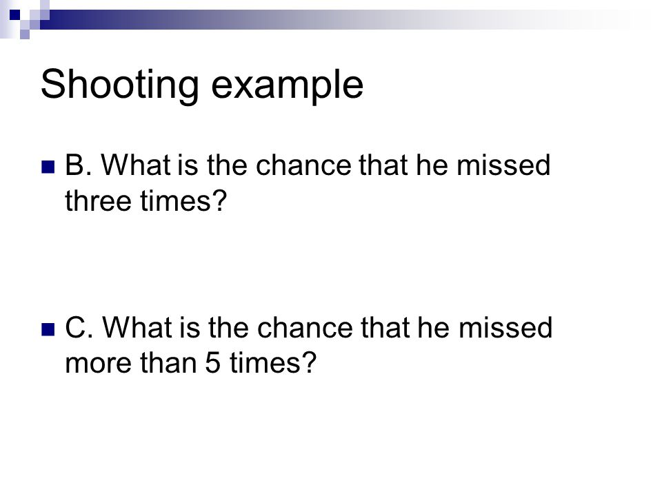 Shooting example B. What is the chance that he missed three times