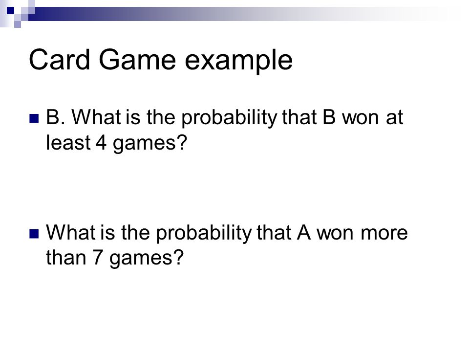 Card Game example B. What is the probability that B won at least 4 games.