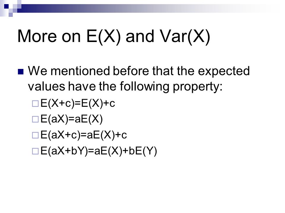 More on E(X) and Var(X) We mentioned before that the expected values have the following property: E(X+c)=E(X)+c.