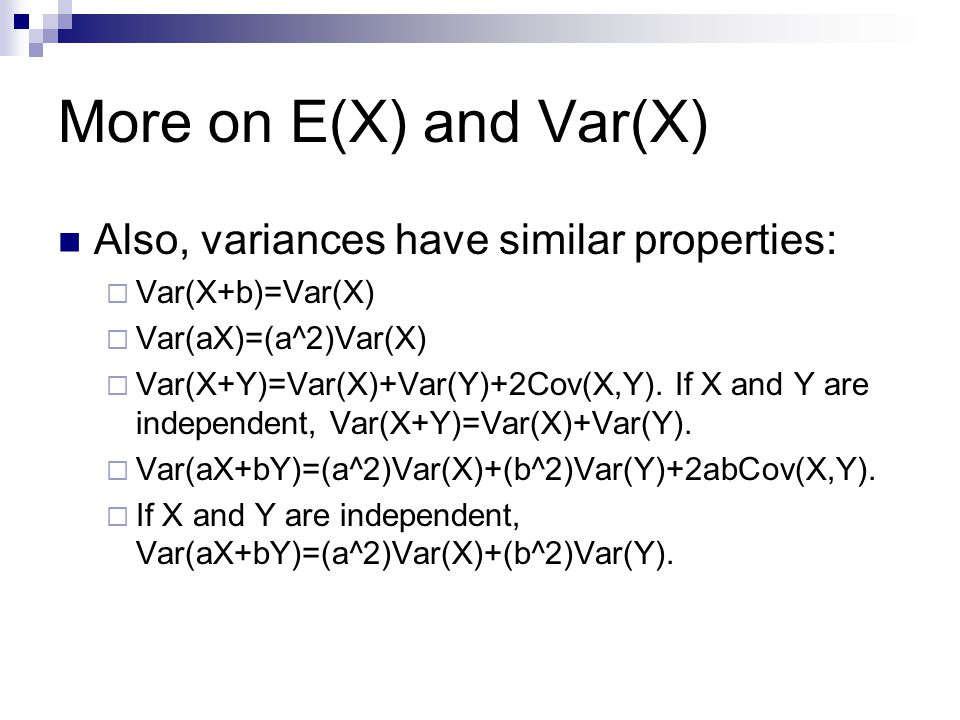 More on E(X) and Var(X) Also, variances have similar properties: