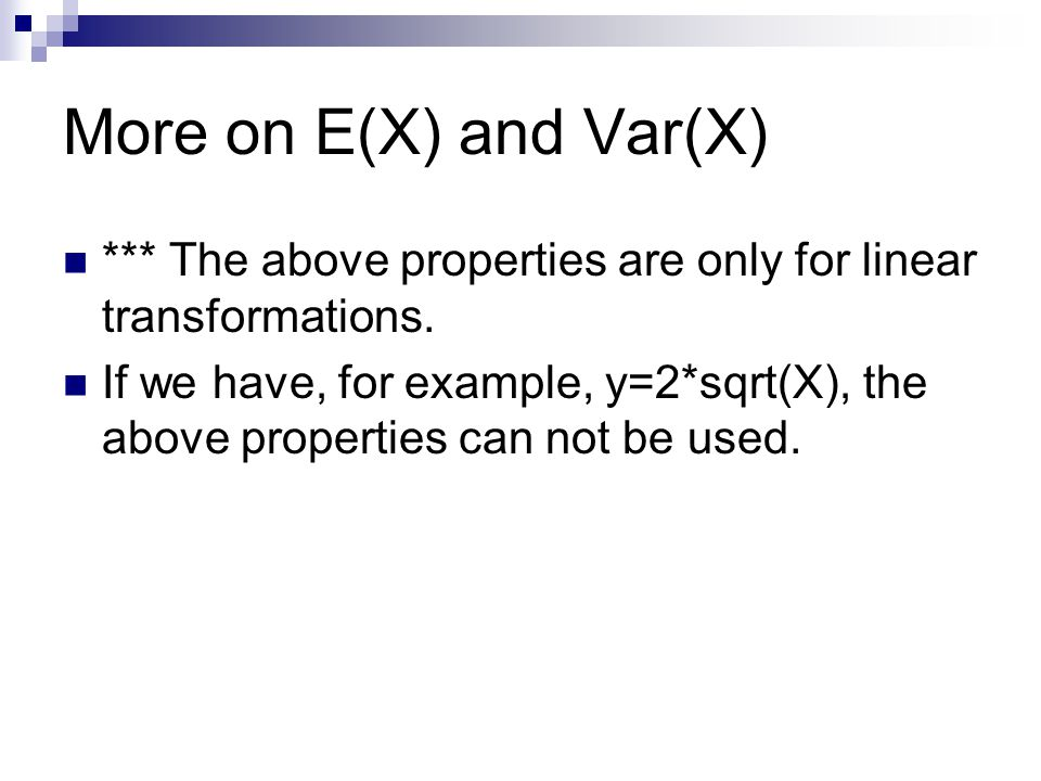More on E(X) and Var(X) *** The above properties are only for linear transformations.