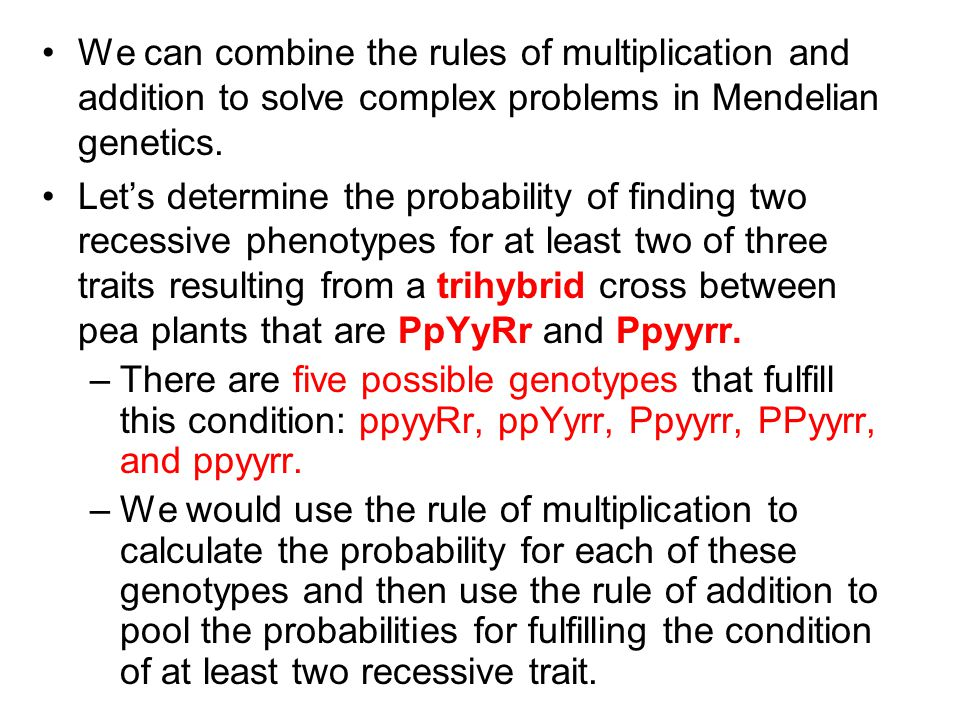 We can combine the rules of multiplication and addition to solve complex problems in Mendelian genetics.