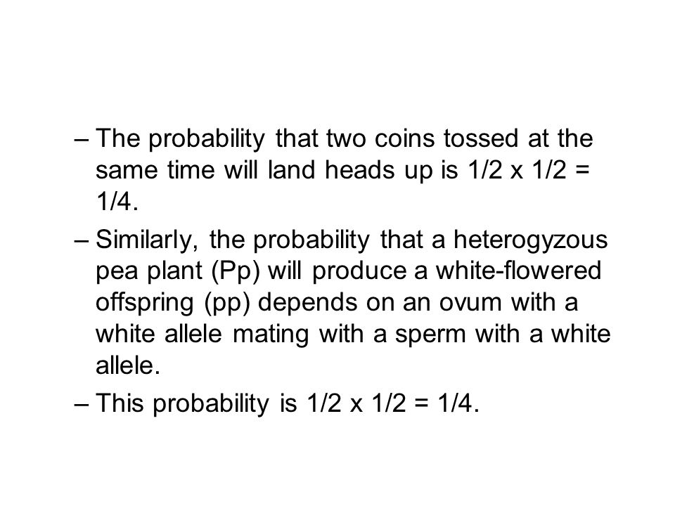 The probability that two coins tossed at the same time will land heads up is 1/2 x 1/2 = 1/4.