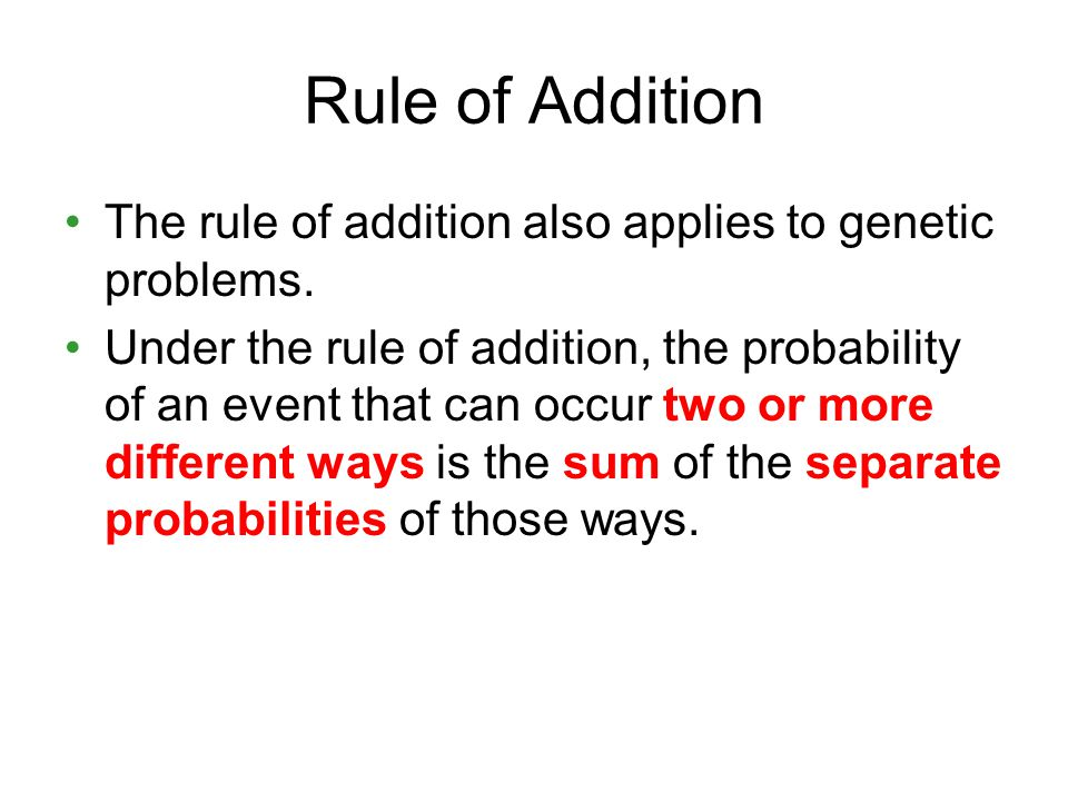 Rule of Addition The rule of addition also applies to genetic problems.