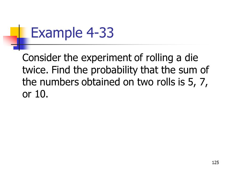 Example 4-33 Consider the experiment of rolling a die twice.