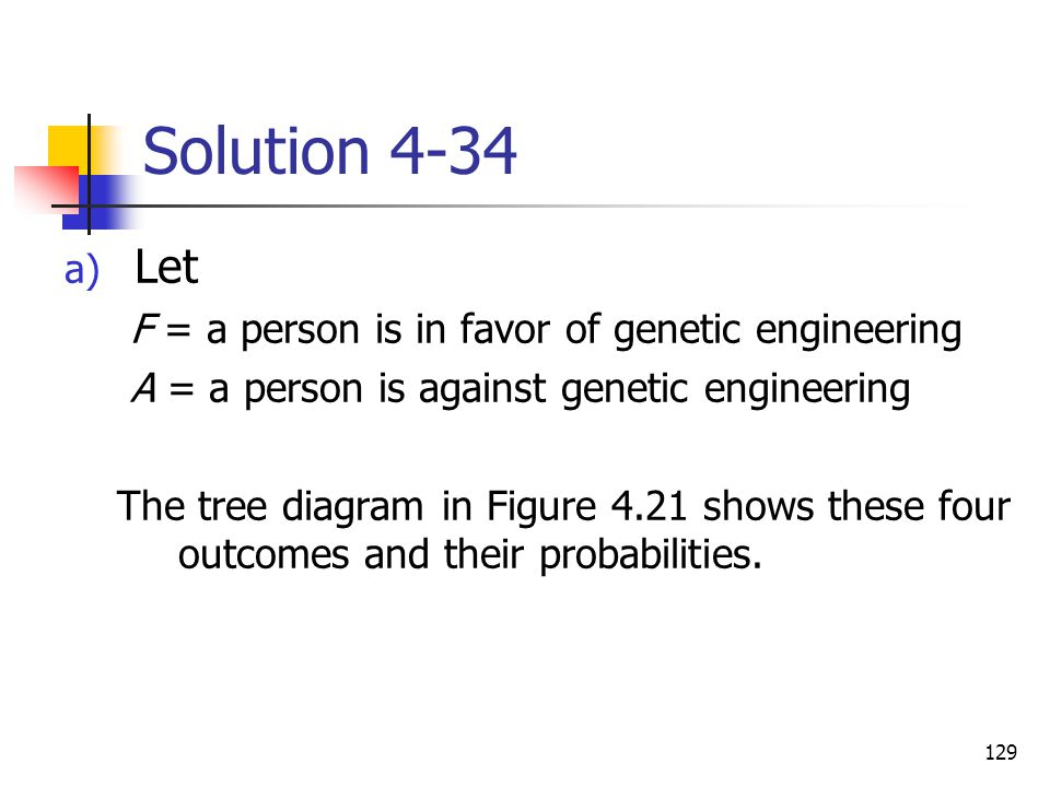 Solution 4-34 Let F = a person is in favor of genetic engineering