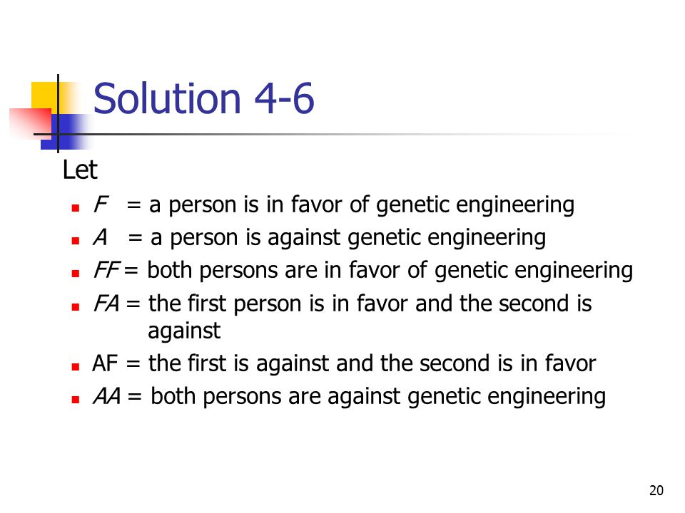 Solution 4-6 Let F = a person is in favor of genetic engineering