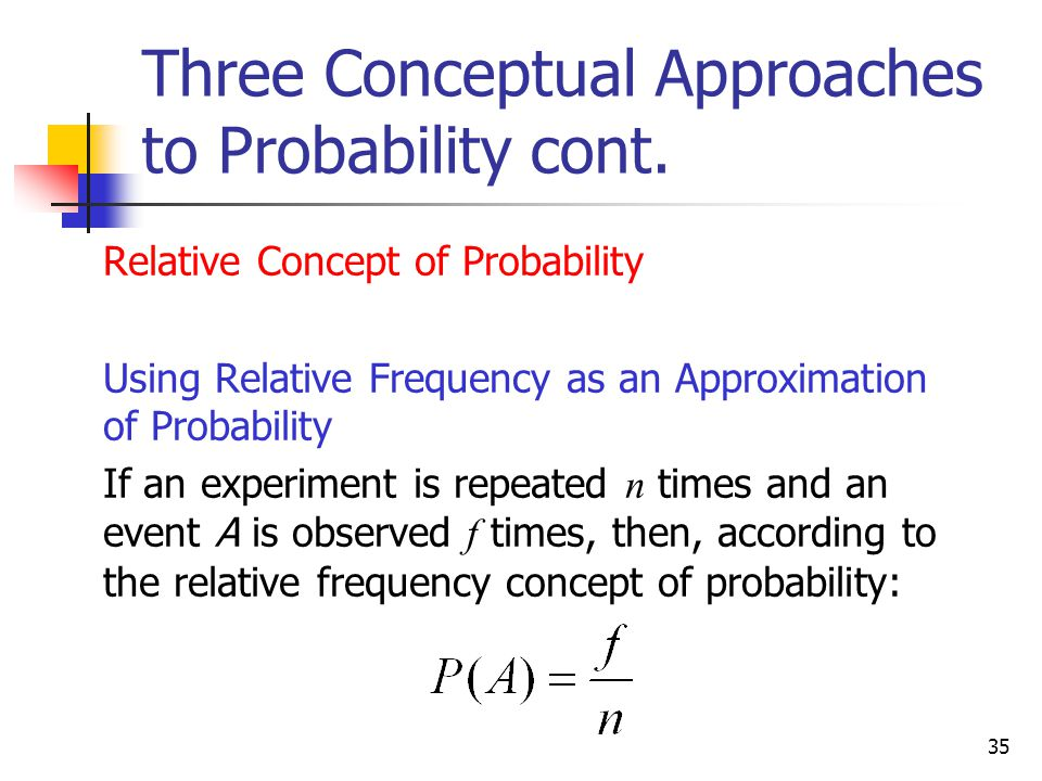 Three Conceptual Approaches to Probability cont.